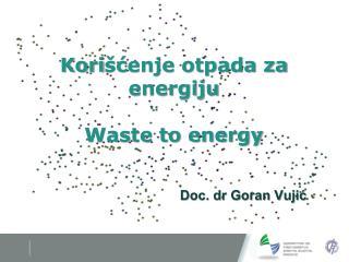 Kori �?enje otpada za energiju Waste to energy