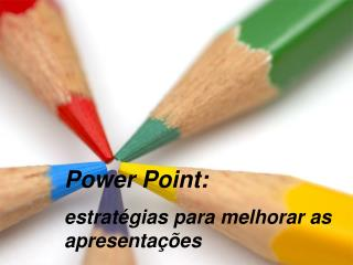 Power Point : estratégias para melhorar  as  apresentações