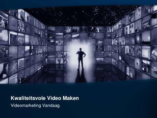 Kwaliteitsvole  Video Maken