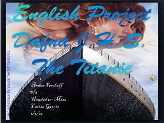 English Project Dafna J.H.S. The Titanic