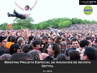 Briefing Projeto Especial de  Anuncios  de revista Dettol 01 /2013