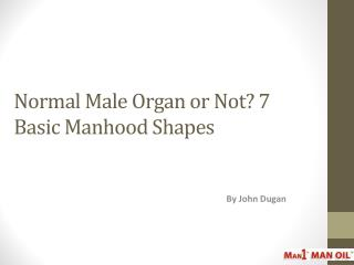 Normal Male Organ or Not 7 Basic Manhood Shapes