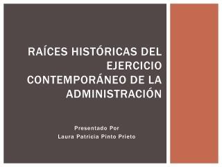 Raíces históricas del ejercicio contemporáneo de la administración