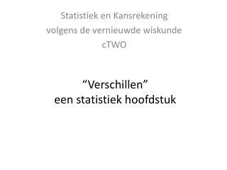 """"""" Verschillen """" een statistiek hoofdstuk"""