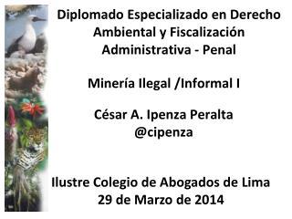 Diplomado Especializado en Derecho Ambiental y Fiscalización Administrativa - Penal