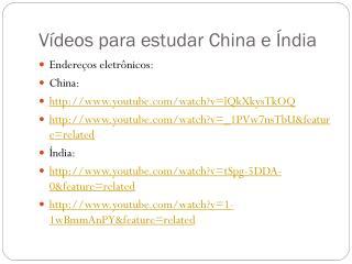 Vídeos para estudar China e Índia