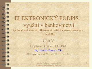 ?�st V. Eliptick� k?ivky. ECDSA. Ing. Jaroslav Pinkava, CSc.