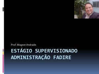 Estágio Supervisionado Administração FADIRE