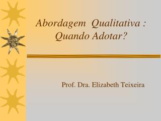 Abordagem  Qualitativa : Quando Adotar?