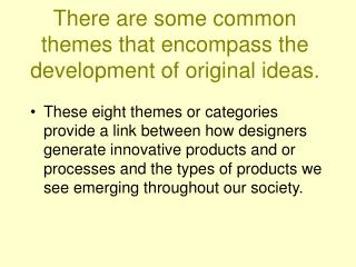 There are some common themes that encompass the development of original ideas.