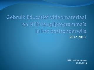 Gebruik Educatief videomateriaal  en NTR- Jeugdprogramma's in het  basisonderwijs