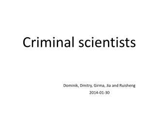 Criminal scientists