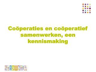Coöperaties en coöperatief samenwerken, een kennismaking