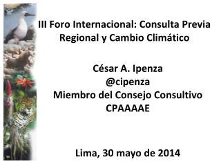 III Foro  Internacional:  Consulta Previa  Regional  y Cambio Climático