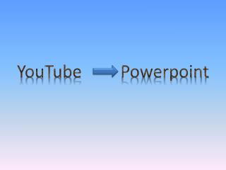 YouTube  Powerpoint