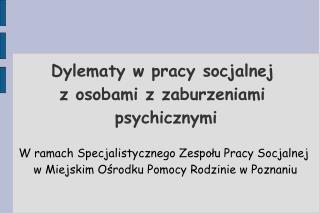 Dylematy w pracy socjalnej  z osobami z zaburzeniami  psychicznymi
