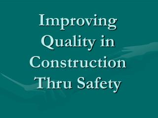 Improving Quality in Construction Thru Safety