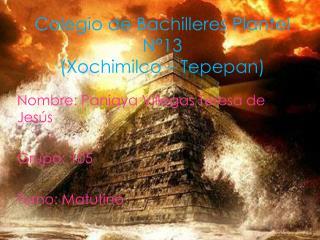 Colegio de Bachilleres Plantel N°13 (Xochimilco – Tepepan)