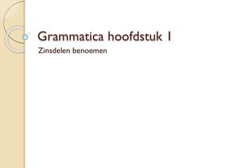 Grammatica hoofdstuk 1