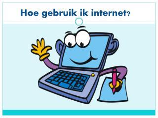 Hoe gebruik ik internet?