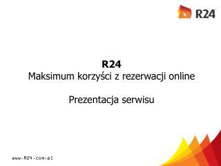 R24 Maksimum korzyści z rezerwacji online Prezentacja serwisu
