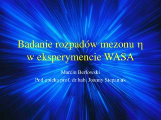 Badanie rozpadów mezonu    w eksperymencie WASA