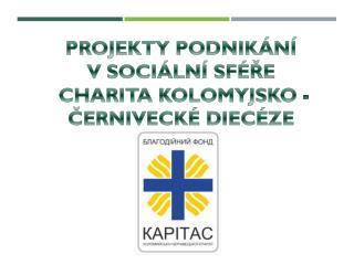 Projekty podnikání v  sociální  sféře Charita Kolomyjsko - Černivecké diecéze