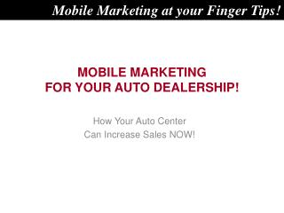 MOBILE MARKETING FOR YOUR AUTO DEALERSHIP!