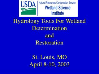 Hydrology Tools For Wetland Determination and Restoration St. Louis, MO April 8-10, 2003