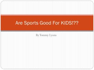 Are Sports Good For KIDS!??