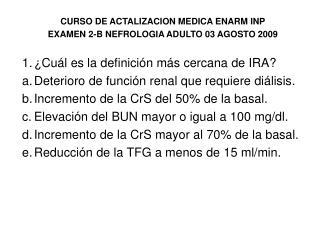CURSO DE ACTALIZACION MEDICA ENARM INP EXAMEN 2-B NEFROLOGIA ADULTO 03 AGOSTO 2009