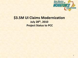 $3.5M UI Claims Modernization July 28 th , 2010  Project Status to PCC