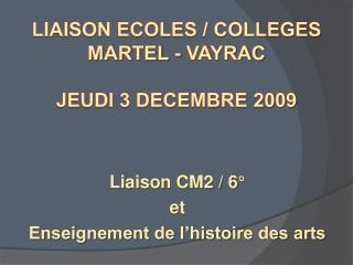 LIAISON ECOLES / COLLEGES MARTEL - VAYRAC JEUDI 3 DECEMBRE 2009