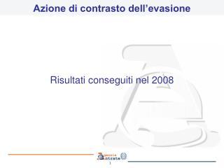 Azione di contrasto dell�evasione Risultati conseguiti nel 2008