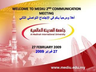 WELCOME TO MEDIU 2 ND  COMMUNICATION MEETING أهلا ومرحباً بـكم في الإجتماع التواصلي الثاني