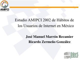 Estudio AMIPCI 2002 de Hábitos de los Usuarios de Internet en México