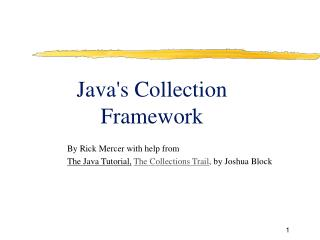 By Rick Mercer with help from The Java Tutorial, The Collections Trail , by Joshua Block