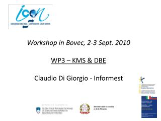 Workshop in  Bovec , 2-3  Sept . 2010 WP3 –  KMS &  DBE Claudio Di Giorgio -  Informest