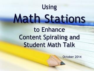 Using   Math  Stations to Enhance              Content Spiraling and Student Math Talk