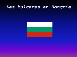 Les bulgares en Hongrie
