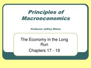 Principles of Macroeconomics Professor Jeffrey Nilsen