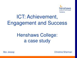 ICT: Achievement, Engagement and Success Henshaws College:  a case study