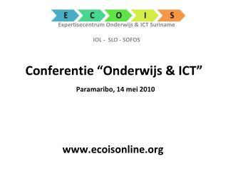 """Conferentie """"Onderwijs & ICT"""" Paramaribo, 14 mei 2010"""