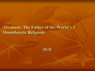 Abraham: The Father of the World s 3 Monotheistic Religions
