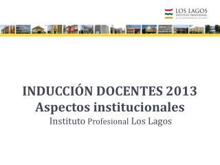 INDUCCIÓN DOCENTES 2013 Aspectos institucionales