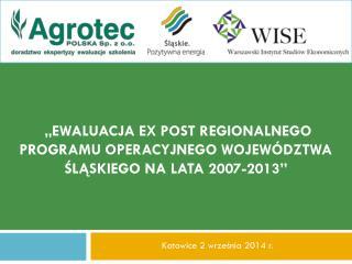 """""""Ewaluacja ex post Regionalnego Programu Operacyjnego Województwa Śląskiego na lata 2007-2013 """""""