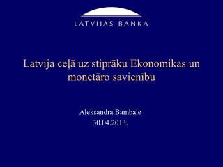 Latvija ce?? uz stipr?ku Ekonomikas un monet?ro savien?bu