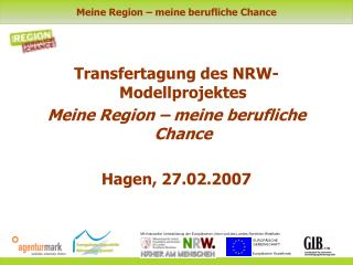 Transfertagung des NRW-Modellprojektes Meine Region – meine berufliche Chance Hagen, 27.02.2007