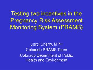 Testing two incentives in the Pregnancy Risk Assessment Monitoring System (PRAMS)