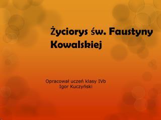 Ż yciorys  ś w. Faustyny Kowalskiej